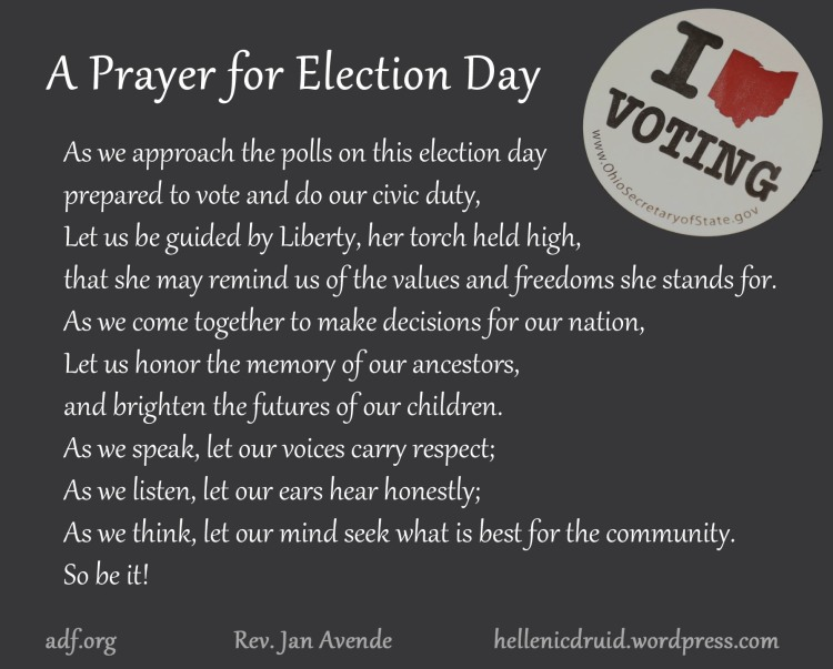 A Prayer for Election Day: As we approach the polls on this election day prepared to vote and do our civic duty, Let us be guided by Liberty, her torch held high, that she may remind us of the values and freedoms she stands for. As we come together to make decisions for our nation, Let us honor the memory of our ancestors, and brighten the futures of our children. As we speak, let our voices carry respect; As we listen, let our ears hear honestly; As we think, let our mind seek what is best for the community. So be it!